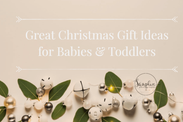 Great Christmas Gift Ideas for Babies & Toddlers 2019